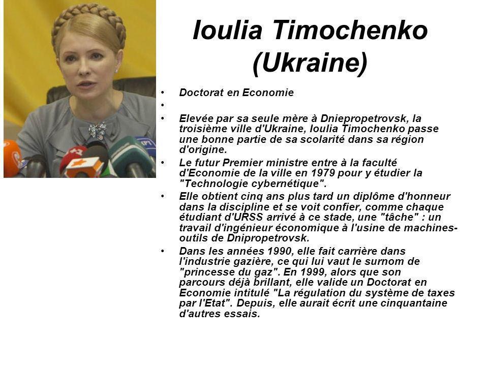 Ioulia Timochenko (Ukraine) Doctorat en Economie Elevée par sa seule mère à Dniepropetrovsk, la troisième ville d'Ukraine, Ioulia Timochenko passe une