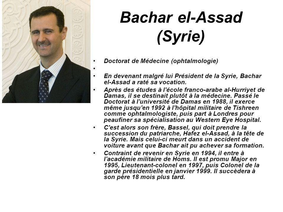 Bachar el-Assad (Syrie) Doctorat de Médecine (ophtalmologie) En devenant malgré lui Président de la Syrie, Bachar el-Assad a raté sa vocation. Après d