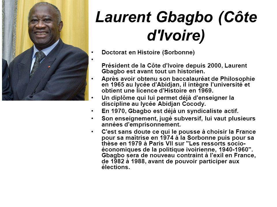 Laurent Gbagbo (Côte d'Ivoire) Doctorat en Histoire (Sorbonne) Président de la Côte d'Ivoire depuis 2000, Laurent Gbagbo est avant tout un historien.