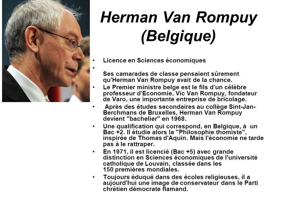 Herman Van Rompuy (Belgique) Licence en Sciences économiques Ses camarades de classe pensaient sûrement qu'Herman Van Rompuy avait de la chance. Le Pr