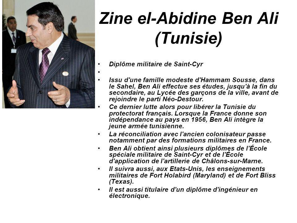 Zine el-Abidine Ben Ali (Tunisie) Diplôme militaire de Saint-Cyr Issu d'une famille modeste d'Hammam Sousse, dans le Sahel, Ben Ali effectue ses étude