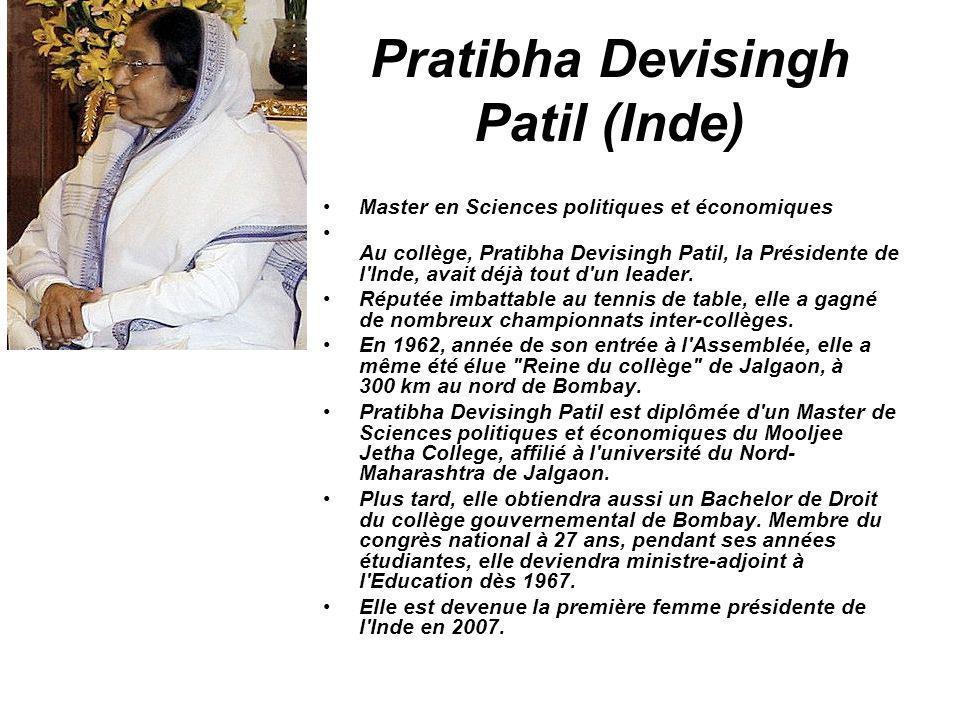 Pratibha Devisingh Patil (Inde) Master en Sciences politiques et économiques Au collège, Pratibha Devisingh Patil, la Présidente de l'Inde, avait déjà
