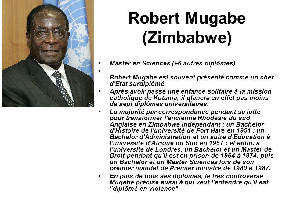 Robert Mugabe (Zimbabwe) Master en Sciences (+6 autres diplômes) Robert Mugabe est souvent présenté comme un chef d'Etat surdiplômé. Après avoir passé