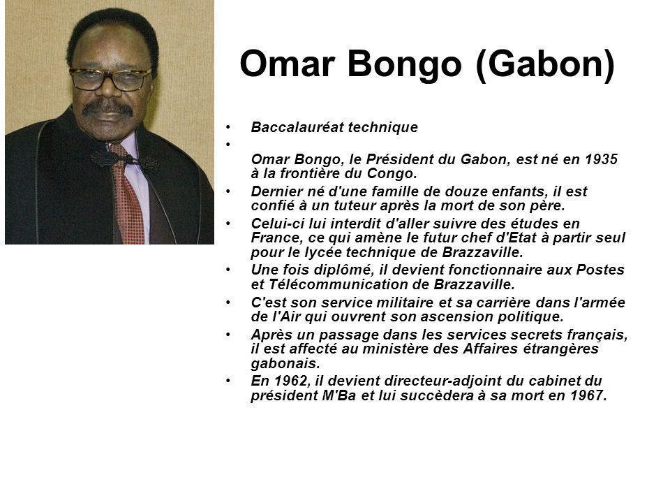 Omar Bongo (Gabon) Baccalauréat technique Omar Bongo, le Président du Gabon, est né en 1935 à la frontière du Congo. Dernier né d'une famille de douze