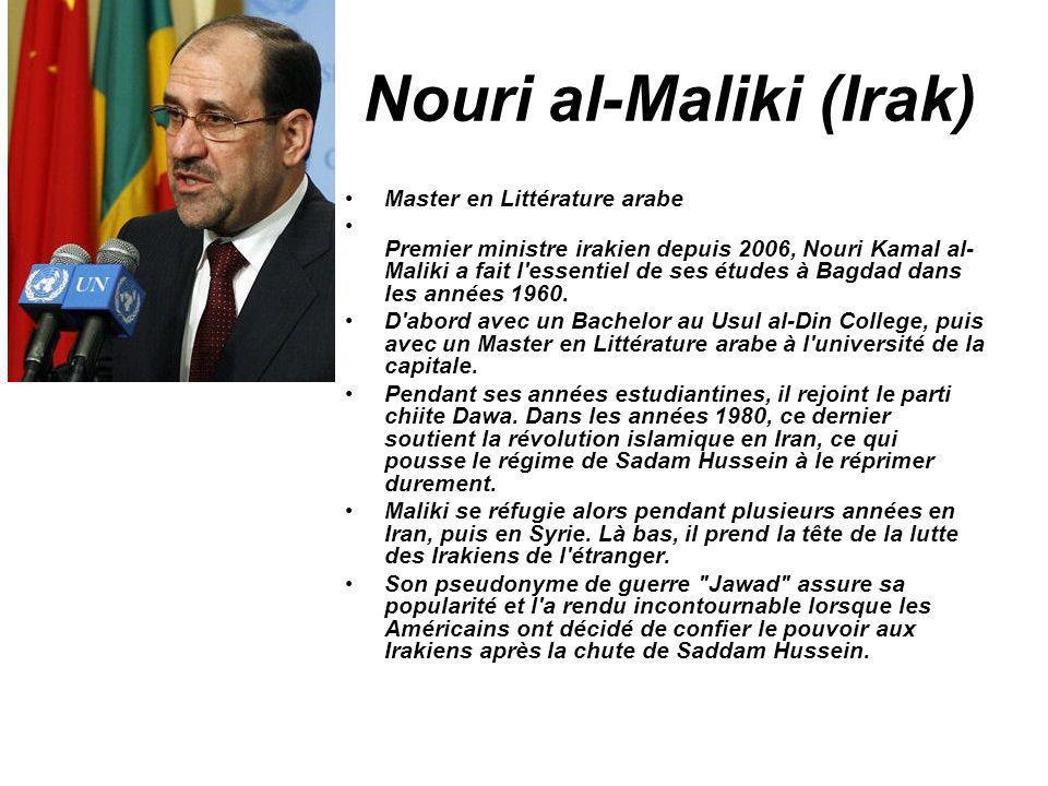 Nouri al-Maliki (Irak) Master en Littérature arabe Premier ministre irakien depuis 2006, Nouri Kamal al- Maliki a fait l'essentiel de ses études à Bag