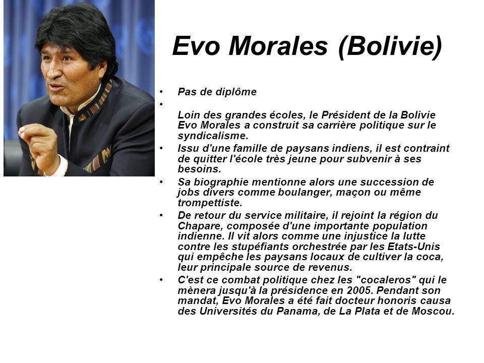 Evo Morales (Bolivie) Pas de diplôme Loin des grandes écoles, le Président de la Bolivie Evo Morales a construit sa carrière politique sur le syndical