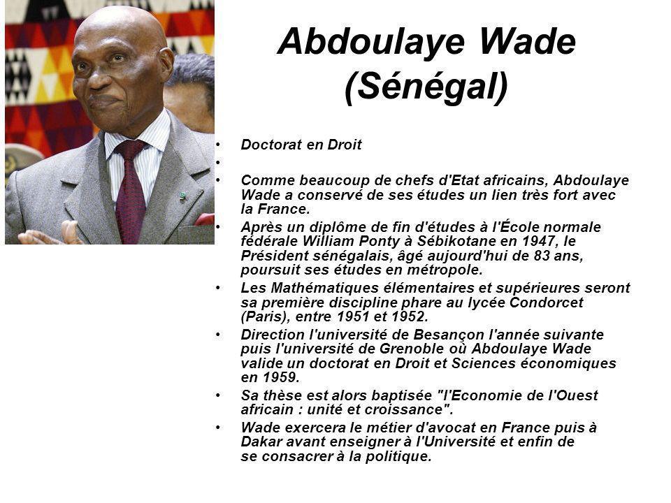 Abdoulaye Wade (Sénégal) Doctorat en Droit Comme beaucoup de chefs d'Etat africains, Abdoulaye Wade a conservé de ses études un lien très fort avec la