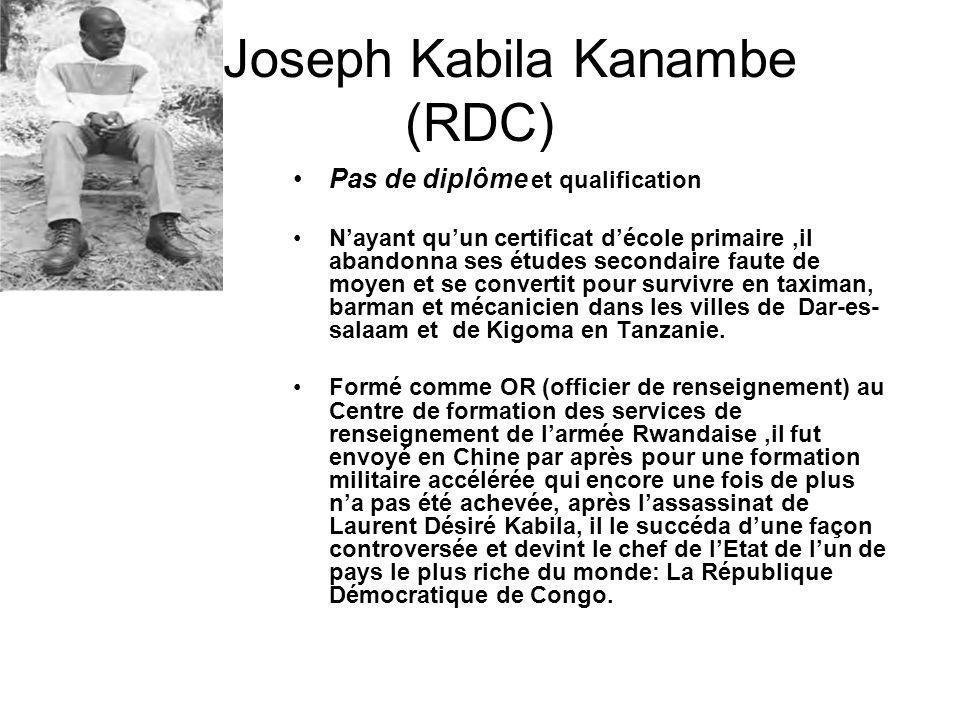 Joseph Kabila Kanambe (RDC) Pas de diplôme et qualification Nayant quun certificat décole primaire,il abandonna ses études secondaire faute de moyen e