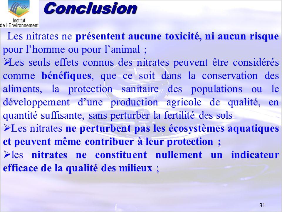 31 Les nitrates ne présentent aucune toxicité, ni aucun risque pour lhomme ou pour lanimal ; Les seuls effets connus des nitrates peuvent être considé