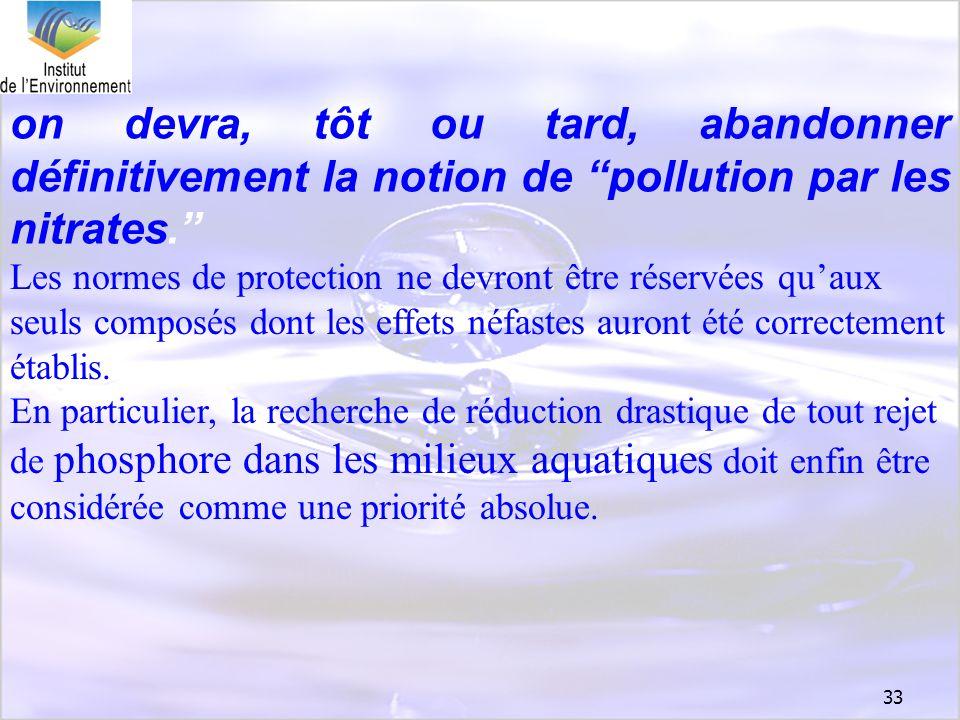 33 on devra, tôt ou tard, abandonner définitivement la notion de pollution par les nitrates. Les normes de protection ne devront être réservées quaux