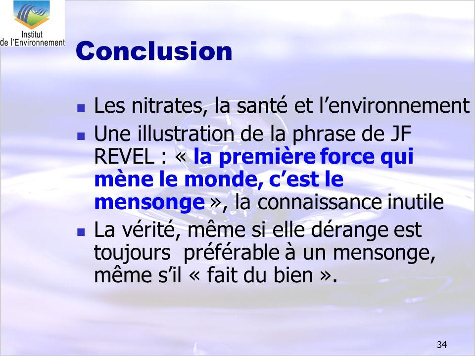 34 Conclusion Les nitrates, la santé et lenvironnement Une illustration de la phrase de JF REVEL : « la première force qui mène le monde, cest le mens