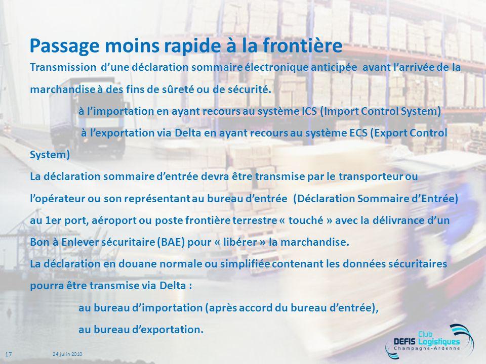 17 24 juiin 2010 Passage moins rapide à la frontière Transmission dune déclaration sommaire électronique anticipée avant larrivée de la marchandise à des fins de sûreté ou de sécurité.