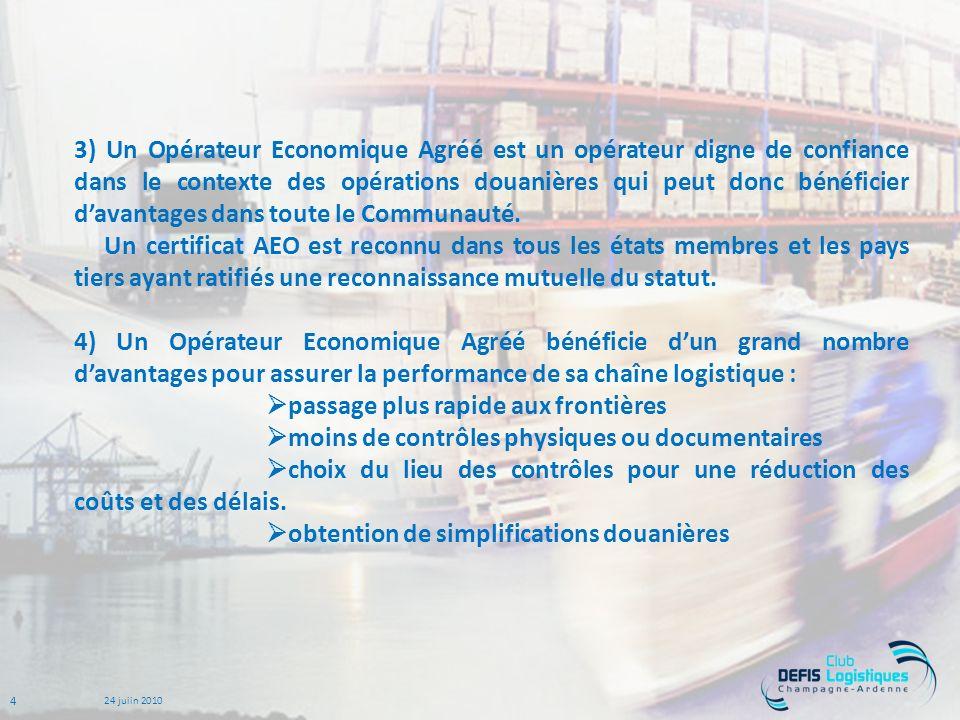 4 24 juiin 2010 3) Un Opérateur Economique Agréé est un opérateur digne de confiance dans le contexte des opérations douanières qui peut donc bénéficier davantages dans toute le Communauté.