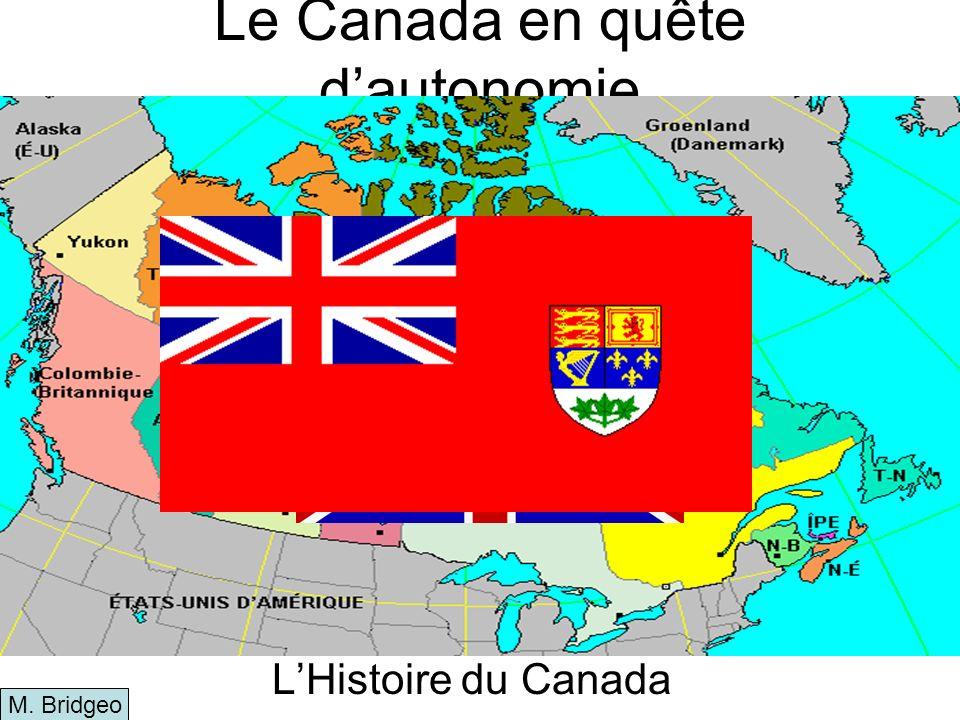 Le Canada en quête dautonomie LHistoire du Canada M. Bridgeo