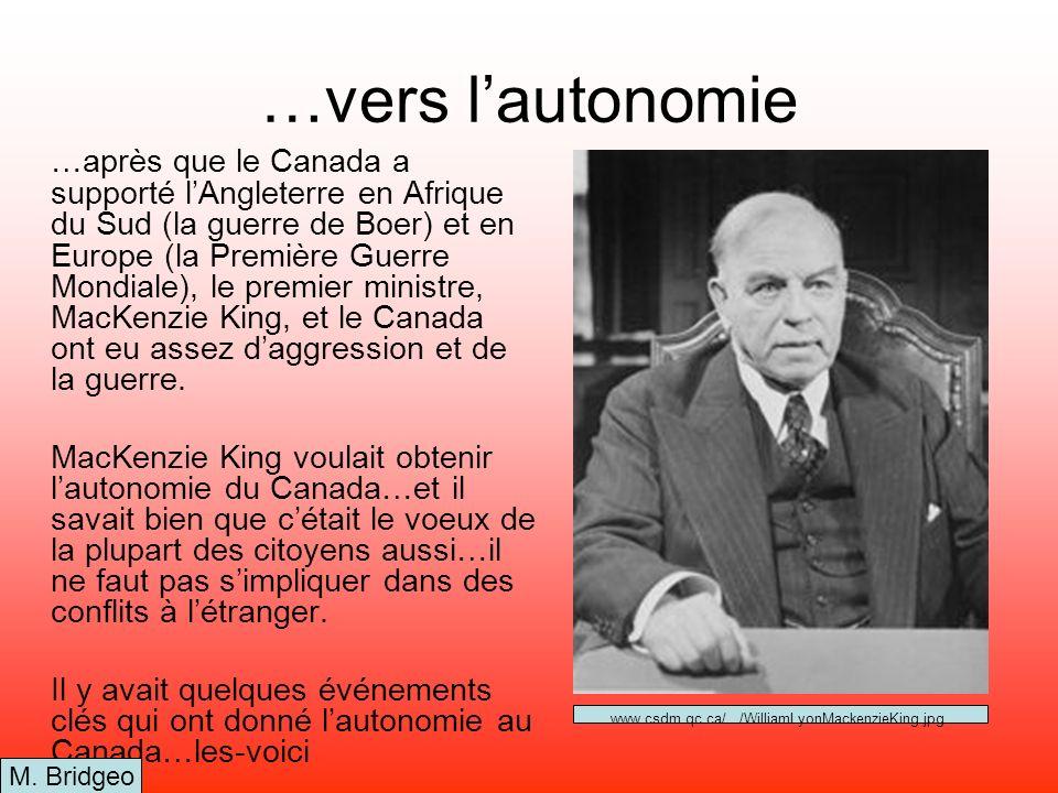 …vers lautonomie …après que le Canada a supporté lAngleterre en Afrique du Sud (la guerre de Boer) et en Europe (la Première Guerre Mondiale), le prem