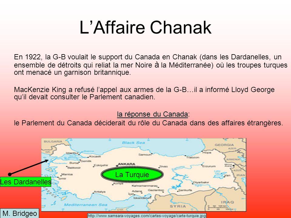 LAffaire Chanak En 1922, la G-B voulait le support du Canada en Chanak (dans les Dardanelles, un ensemble de détroits qui reliat la mer Noire à la Méd