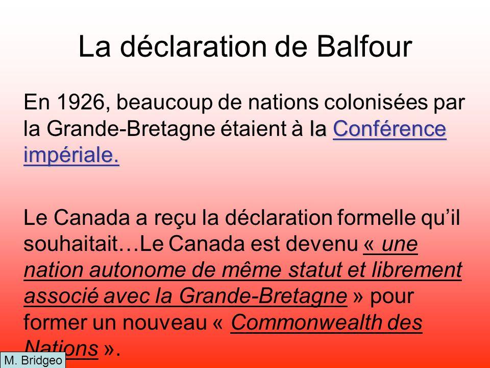 La déclaration de Balfour la Conférence impériale. En 1926, beaucoup de nations colonisées par la Grande-Bretagne étaient à la Conférence impériale. L