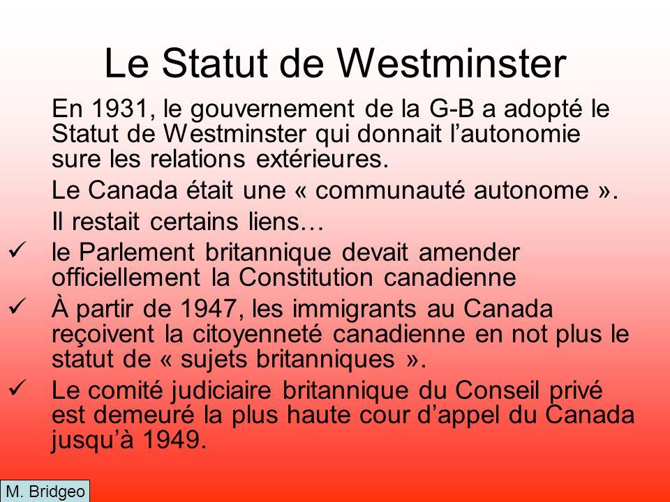 Le Statut de Westminster En 1931, le gouvernement de la G-B a adopté le Statut de Westminster qui donnait lautonomie sure les relations extérieures. L
