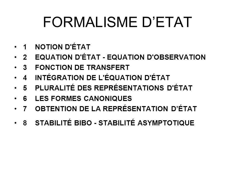 FORMALISME DETAT 1 NOTION D'ÉTAT 2 EQUATION D'ÉTAT - EQUATION D'OBSERVATION 3 FONCTION DE TRANSFERT 4 INTÉGRATION DE L'ÉQUATION D'ÉTAT 5 PLURALITÉ DES
