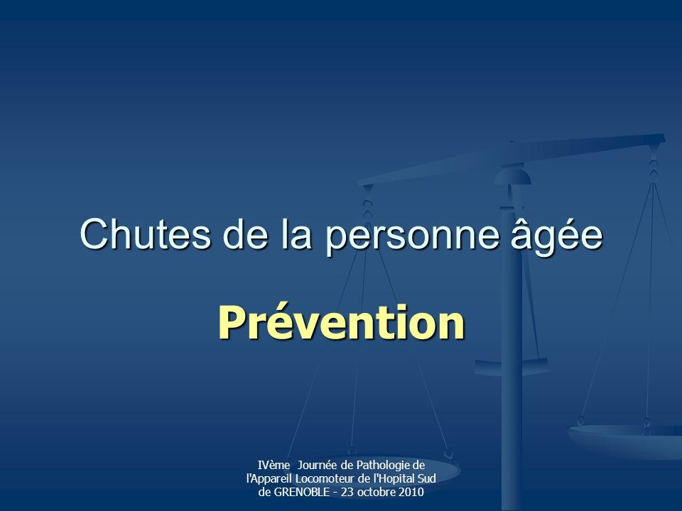 IVème Journée de Pathologie de l'Appareil Locomoteur de l'Hopital Sud de GRENOBLE - 23 octobre 2010 Chutes de la personne âgée Prévention
