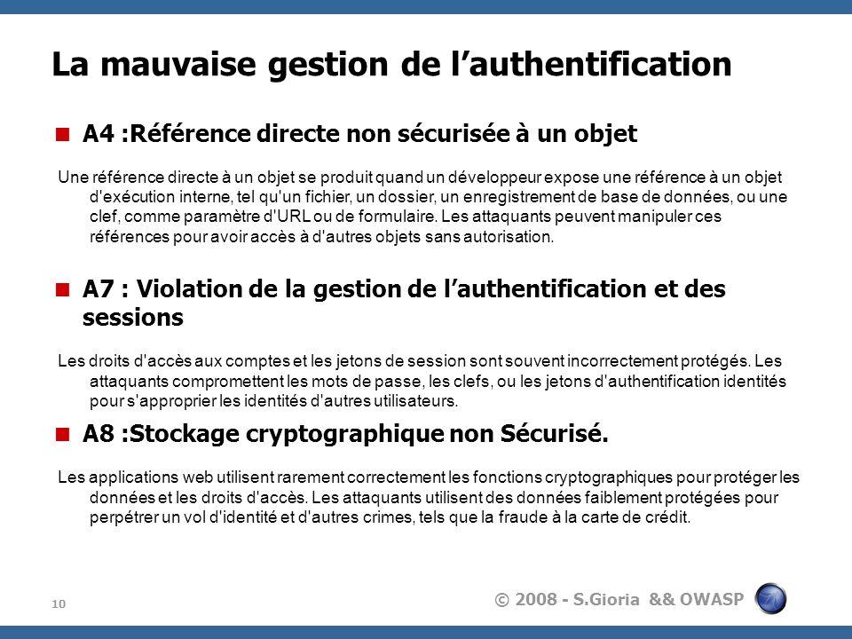© 2008 - S.Gioria && OWASP La mauvaise gestion de lauthentification 10 A4 :Référence directe non sécurisée à un objet Une référence directe à un objet