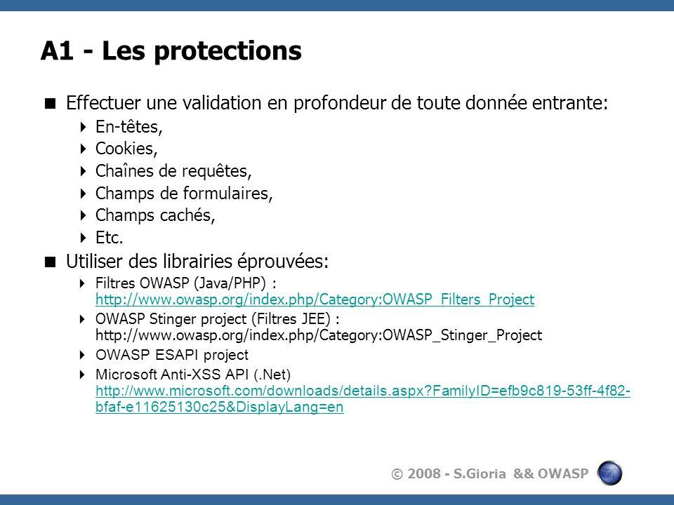 © 2008 - S.Gioria && OWASP A1 - Les protections Effectuer une validation en profondeur de toute donnée entrante: En-têtes, Cookies, Chaînes de requête