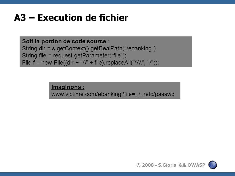 © 2008 - S.Gioria && OWASP A3 – Execution de fichier Soit la portion de code source : String dir = s.getContext().getRealPath(
