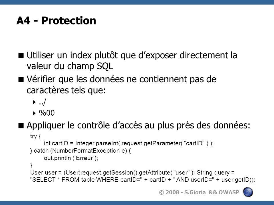 © 2008 - S.Gioria && OWASP A4 - Protection Utiliser un index plutôt que dexposer directement la valeur du champ SQL Vérifier que les données ne contie