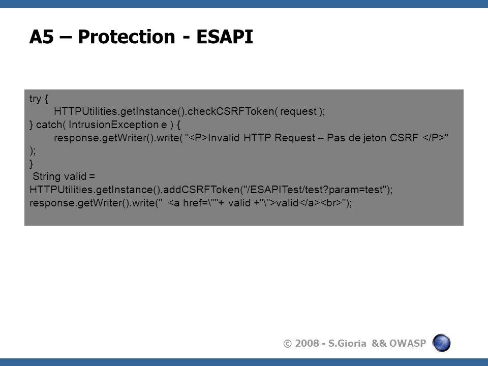 © 2008 - S.Gioria && OWASP A5 – Protection - ESAPI try { HTTPUtilities.getInstance().checkCSRFToken( request ); } catch( IntrusionException e ) { resp