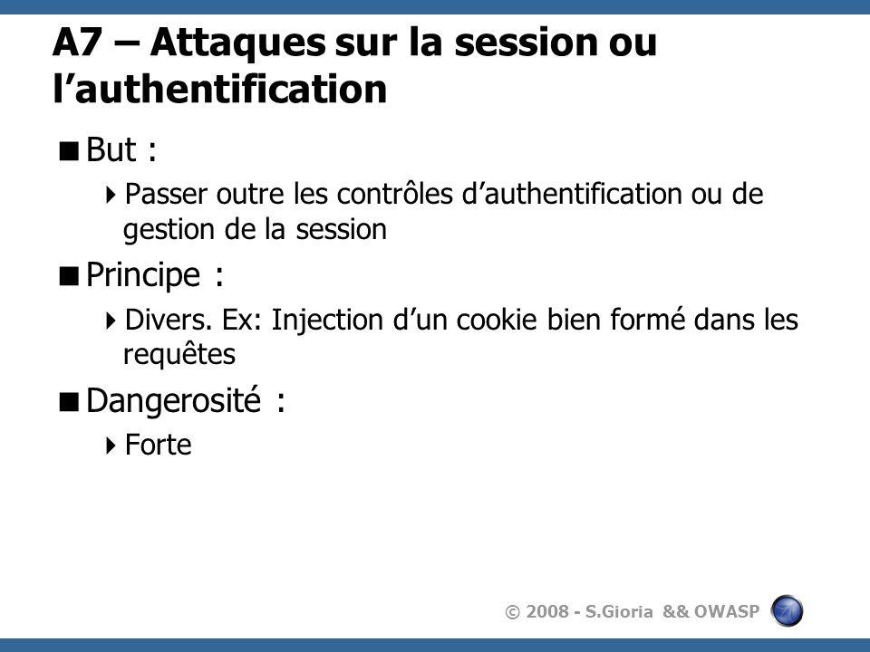 © 2008 - S.Gioria && OWASP A7 – Attaques sur la session ou lauthentification But : Passer outre les contrôles dauthentification ou de gestion de la se