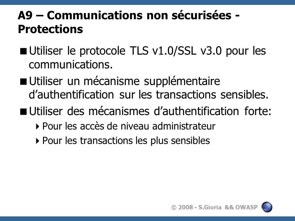© 2008 - S.Gioria && OWASP A9 – Communications non sécurisées - Protections Utiliser le protocole TLS v1.0/SSL v3.0 pour les communications. Utiliser