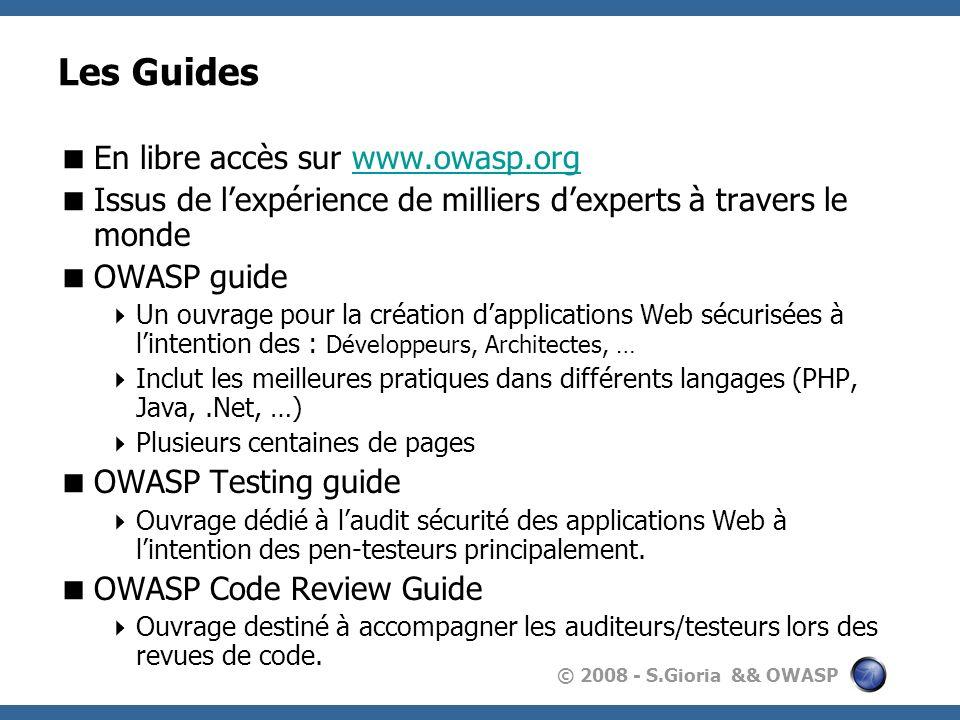 © 2008 - S.Gioria && OWASP Les Guides En libre accès sur www.owasp.orgwww.owasp.org Issus de lexpérience de milliers dexperts à travers le monde OWASP