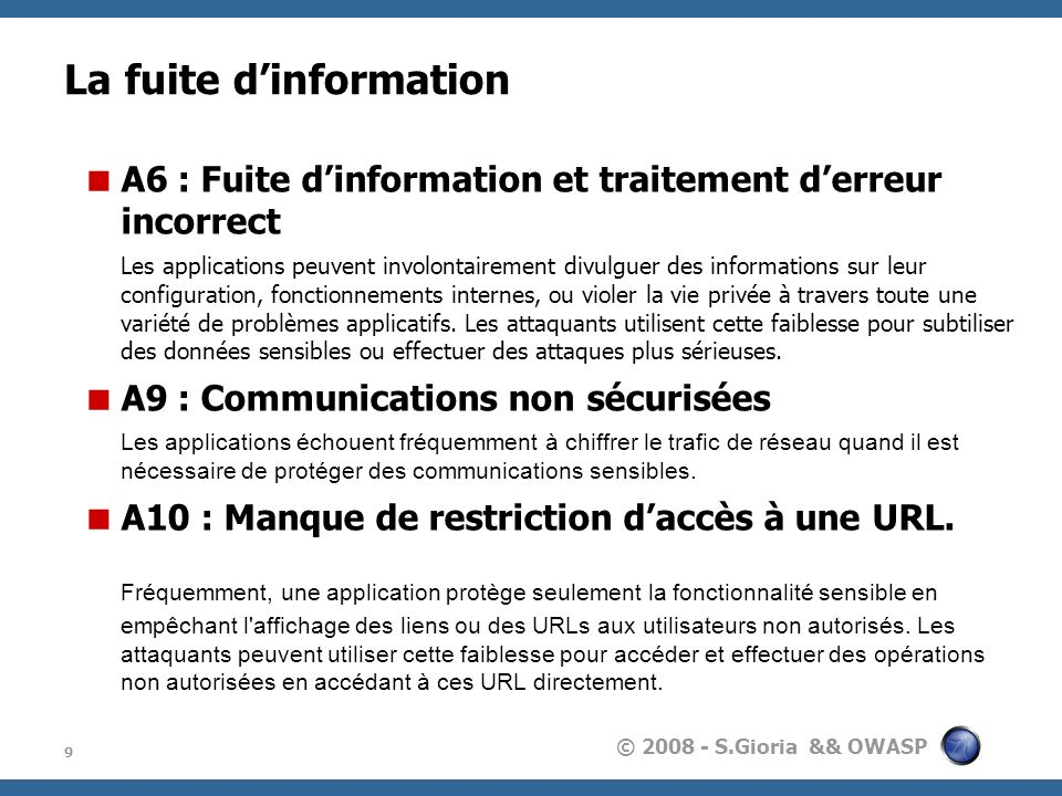 © 2008 - S.Gioria && OWASP La fuite dinformation 9 A6 : Fuite dinformation et traitement derreur incorrect Les applications peuvent involontairement d