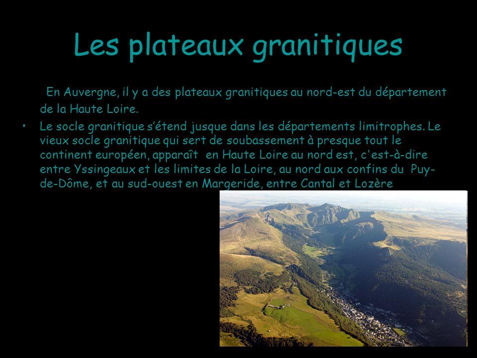 Les plateaux granitiques En Auvergne, il y a des plateaux granitiques au nord-est du département de la Haute Loire. Le socle granitique sétend jusque