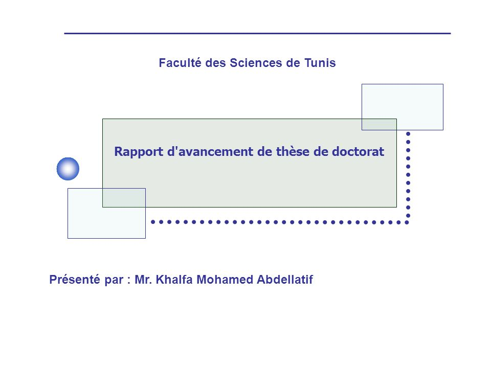 Rapport d'avancement de thèse de doctorat Faculté des Sciences de Tunis Présenté par : Mr. Khalfa Mohamed Abdellatif