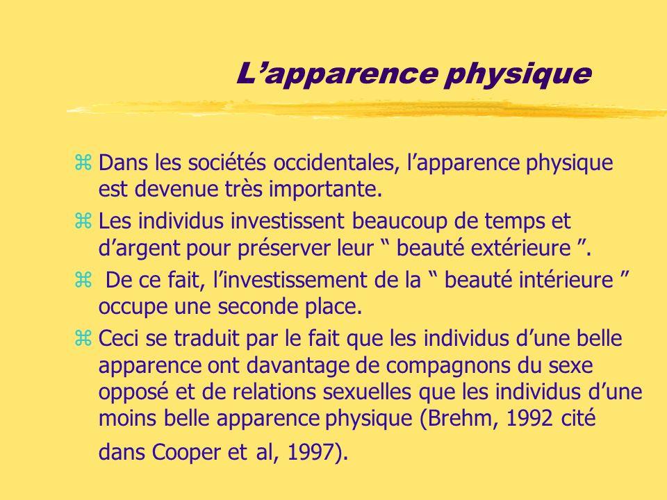 Lapparence physique zDans les sociétés occidentales, lapparence physique est devenue très importante. zLes individus investissent beaucoup de temps et