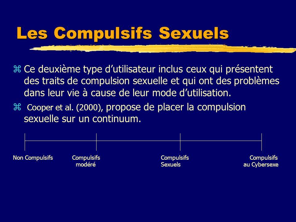 Les Compulsifs Sexuels zCe deuxième type dutilisateur inclus ceux qui présentent des traits de compulsion sexuelle et qui ont des problèmes dans leur
