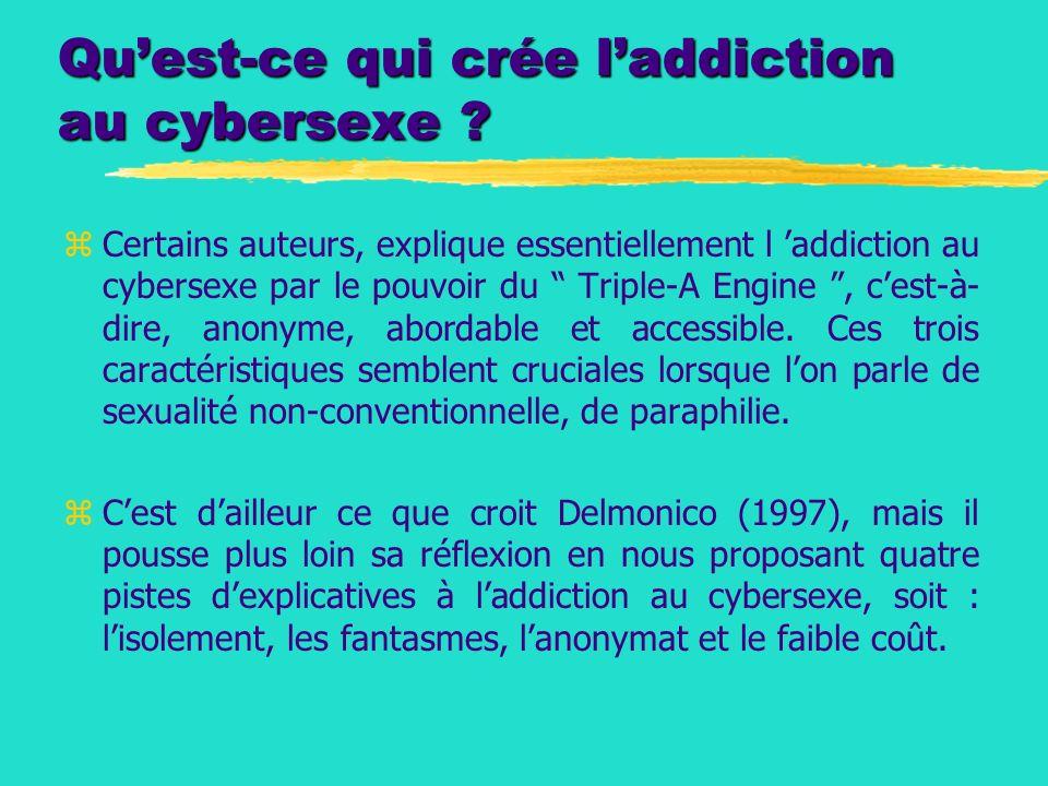 Quest-ce qui crée laddiction au cybersexe ? zCertains auteurs, explique essentiellement l addiction au cybersexe par le pouvoir du Triple-A Engine, ce
