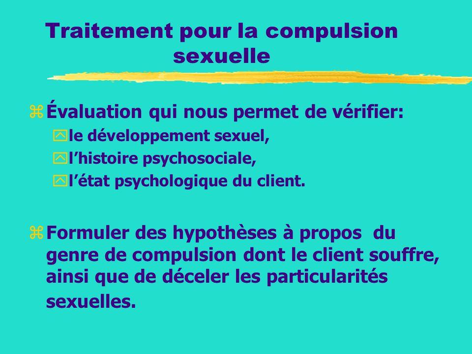 Traitement pour la compulsion sexuelle zÉvaluation qui nous permet de vérifier: yle développement sexuel, ylhistoire psychosociale, ylétat psychologiq