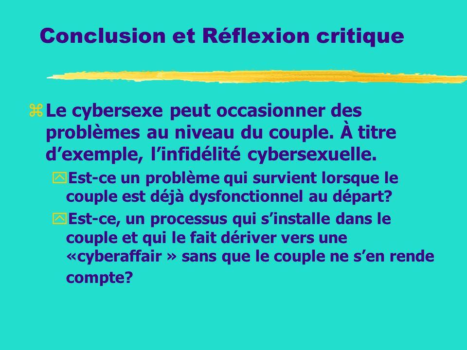 Conclusion et Réflexion critique zLe cybersexe peut occasionner des problèmes au niveau du couple. À titre dexemple, linfidélité cybersexuelle. yEst-c