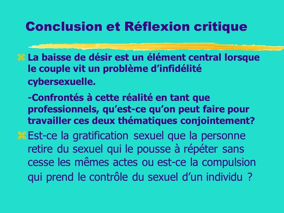 Conclusion et Réflexion critique zLa baisse de désir est un élément central lorsque le couple vit un problème dinfidélité cybersexuelle. -Confrontés à
