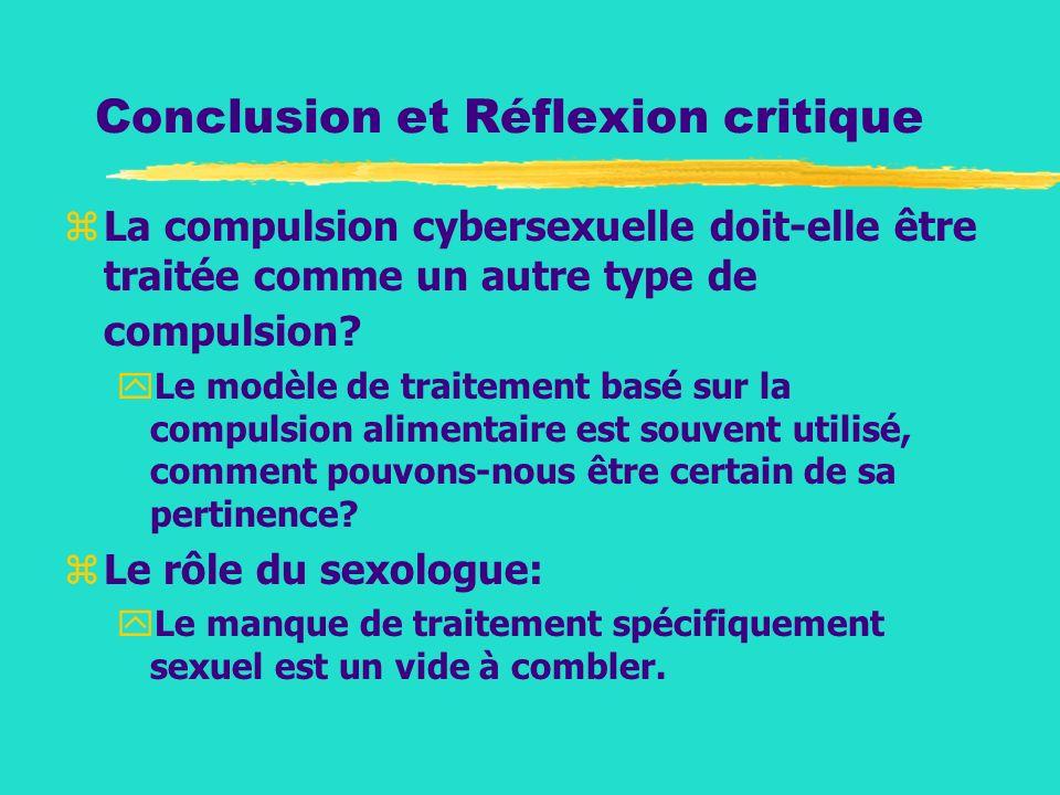 Conclusion et Réflexion critique zLa compulsion cybersexuelle doit-elle être traitée comme un autre type de compulsion? yLe modèle de traitement basé