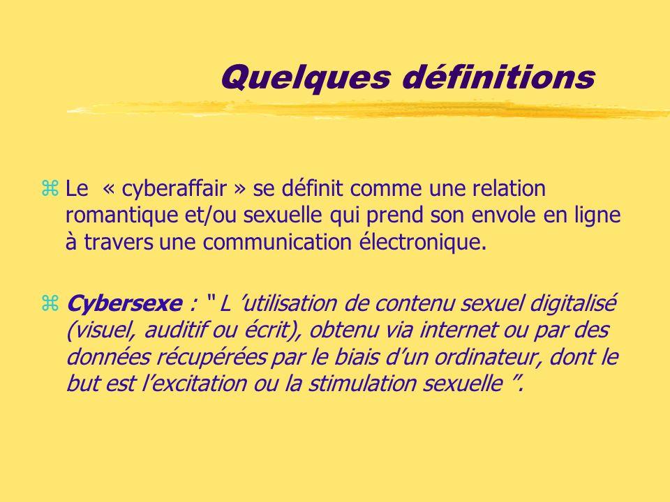 Quelques définitions zLe « cyberaffair » se définit comme une relation romantique et/ou sexuelle qui prend son envole en ligne à travers une communica