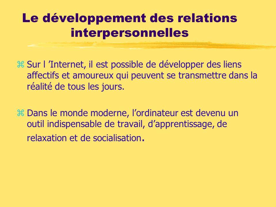 Le développement des relations interpersonnelles zSur l Internet, il est possible de développer des liens affectifs et amoureux qui peuvent se transme