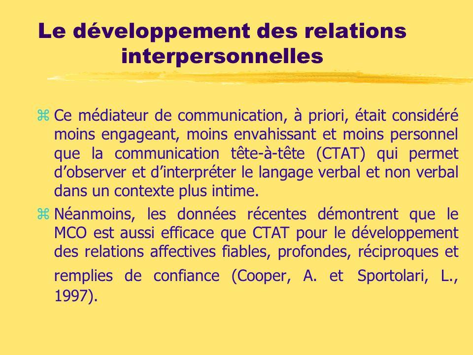 Le développement des relations interpersonnelles zCe médiateur de communication, à priori, était considéré moins engageant, moins envahissant et moins