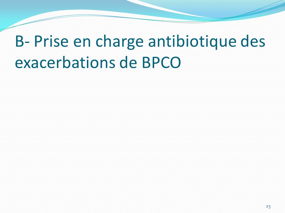 B- Prise en charge antibiotique des exacerbations de BPCO 25