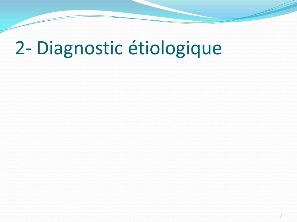 2- Diagnostic étiologique 7
