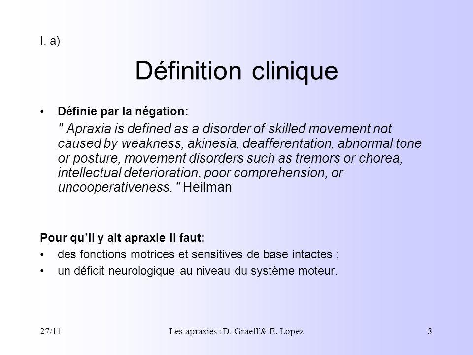 27/11Les apraxies : D. Graeff & E. Lopez3 Définition clinique Définie par la négation: