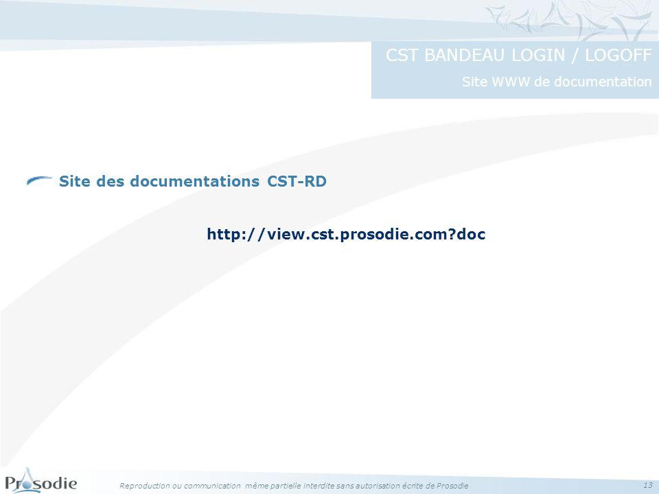 Reproduction ou communication même partielle interdite sans autorisation écrite de Prosodie 13 Site des documentations CST-RD http://view.cst.prosodie