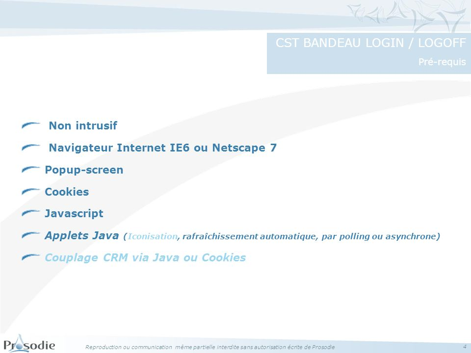 Reproduction ou communication même partielle interdite sans autorisation écrite de Prosodie 4 Non intrusif Navigateur Internet IE6 ou Netscape 7 Popup